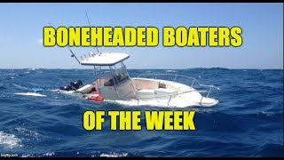 Boneheaded Boaters of the Week EP 16
