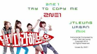 2NE1 (투애니원) - 날 따라 해봐요 - Try To Copy Me (JTLeung URBAN Mix)