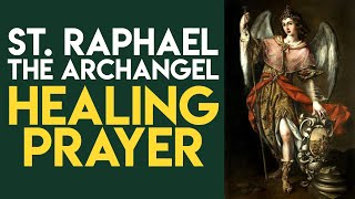 St  Raphael The Archangel Healing Prayer
