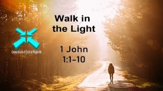 Walk in the Light – Lord's Day Sermons – Feb 16 2020 – 1 John 1:1-10