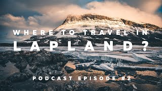 Where to travel in Lapland? – All About Lapland Podcast #2 – AALP0002