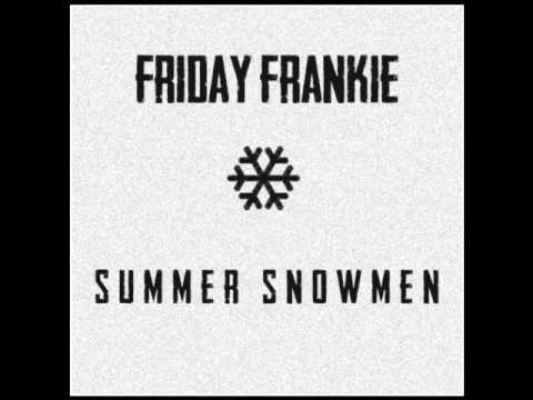 Summer Snowmen - Friday Frankie