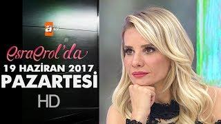 Esra Erol'da 19 Haziran 2017 Pazartesi - 426. Bölüm - atv