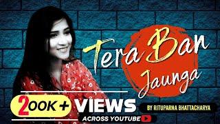 Tera Ban Jaunga | Female Cover | Lyrics | Kabir Singh | Akhil Sachdeva & Tulsi Kumar | Kumaar