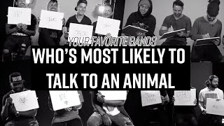 Your Favorite Bands - Who's Most Likely To Talk To An Animal | Hot Topic