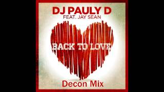 DJ Pauly D Ft. Jay Sean - Back To Love (Decon Mix)
