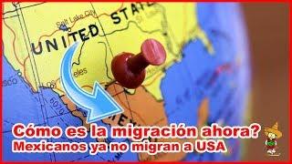 Cómo es la migración ahora? Mexicanos ya no migran a USA
