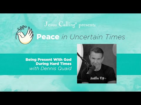 Being Present with God During Hard Times with Dennis Quaid