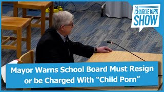 """Mayor Warns School Board Must Resign or be Charged With """"Child Porn"""""""