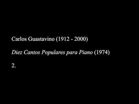 Carlos Guastavino: Diez Cantos Populares para Piano (1974)