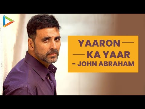 "Akshay Kumar: ""Yaaron Ka Yaar – JOHN ABRAHAM""| Kesari | Parineeti Chopra"