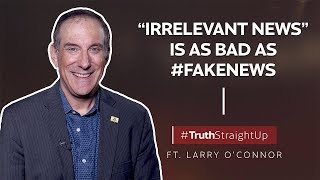 """&quotIrrelevant news"""" is as bad as FakeNews ft. Larry O&39Connor 