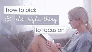 How to Pick the One thing to Focus on in your Life