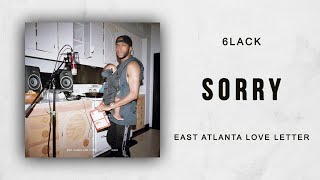6LACK   Sorry (East Atlanta Love Letter)