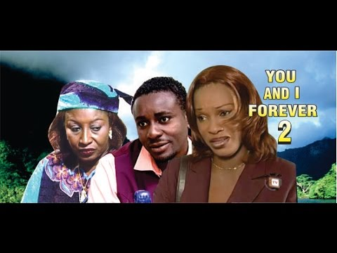 You and I forever 2    -  Nigerian Nollywood Movie