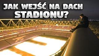 Jak wejść na dach STADIONU ARSENALU?