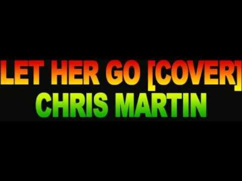 Let Her Go Reggae Cover by  Chris Martin