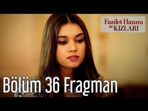 Fazilet Hanım Ve Kızları 36. Bölüm Fragman Analizi