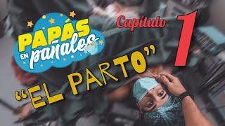 """Papás en Pañales - Capitulo 1: """"El Parto"""""""