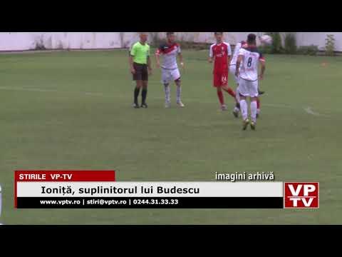 Ioniță, suplinitorul lui Budescu
