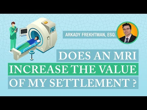 NY Injury Lawyer answers FAQ: Does an MRI increase the value of my settlement ?