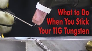 What to Do When You Stick Your TIG Tungsten - Kevin Caron