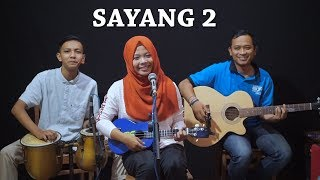 SAYANG 2 - Cipt. Anton Obama Cover by Ferachocolatos ft. Gilang & Bala
