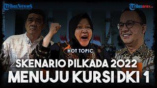 DKI Jakarta akan Gelar Pilkada 2022, Ini Skenario Bakal Calon Pasangan yang Maju, Ada nama Risma