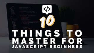 Download Youtube: 10 Things To Master For JavaScript Beginners