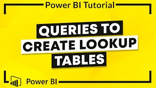 Power BI Tutorial: Queries to Create Lookup Tables