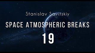 Stanislav Savitskiy - Space Atmospheric Breaks Part 19