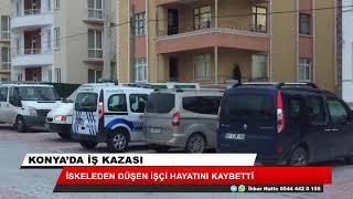 Konya'da iskeleden düşen işçi hayatını kaybetti