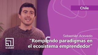 Sebastián Acevedo: Rompiendo paradigmas en el ecosistema emprendedor | Scalabl Chile