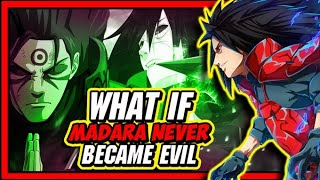 What If Madara Uchiha Never Became Evil?