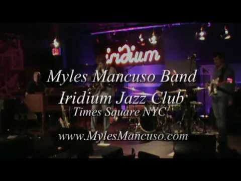 Myles Mancuso Band at the Iridium in NYC [Original] Got Me Where You Want Me