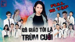 CÔ GIÁO TÔI LÀ TRÙM CUỐI( Full 16 Tập)  PHẦN 1 | My Teacher Is Big Boss Full Season 1 | Thiên An