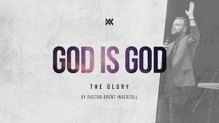 The Glory (God is God) - God Is ____? ( Week 2) | Pastor Brent Ingersoll