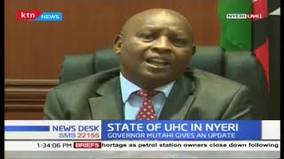 Governer Mutahi gives update of state of Universal Health Care in Nyeri County