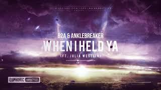 B2A & Anklebreaker - When I Held Ya (ft. Julia Westlin) [Free Release]