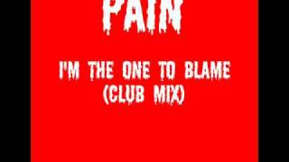 PAIN  I'M THE ONE TO BLAME(CLUB MIX)