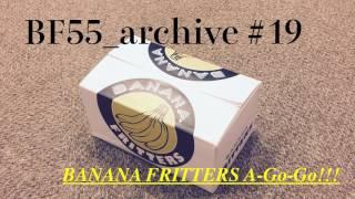 『BANANA FRITTERS A-Go-Go!!!』#19