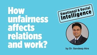 How unfairness affects relations and work | Emotional Intelligence & Social Intelligence | Bias | EQ