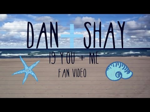 Dan + Shay 19 You + Me Fan Video