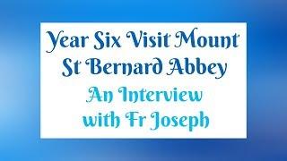 MOUNT ST BERNARD ABBEY: AN INTERVIEW WITH FR JOSEPH