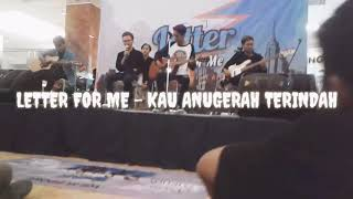 LETTER FOR ME - KAU ANUGERAH TERINDAH (Launching Album Foreverwithyou)