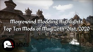 Morrowind Modding Highlights EP5 - Top 10 Mods of May 26th-31st 2020