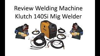 Review On The Klutch Mig Welding Machine 140Si Stainless Steel, Mild Steel, Aluminium