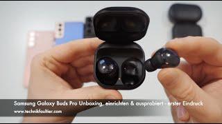 Samsung Galaxy Buds Pro Unboxing, einrichten & ausprobiert - erster Eindruck