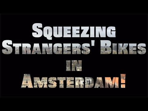 Squeezing Strangers' Bikes in Amsterdam!