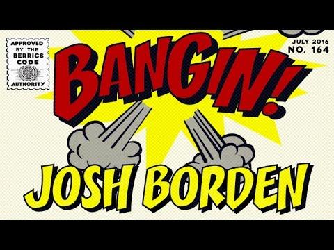 Josh Borden - Bangin!